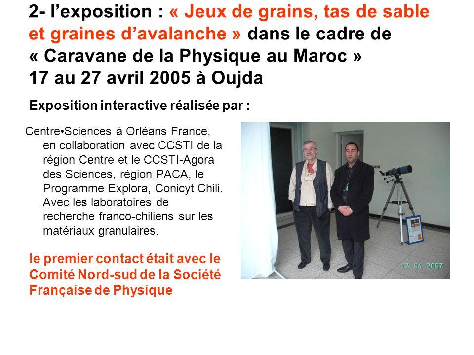 2- l'exposition : « Jeux de grains, tas de sable et graines d'avalanche » dans le cadre de « Caravane de la Physique au Maroc » 17 au 27 avril 2005 à Oujda