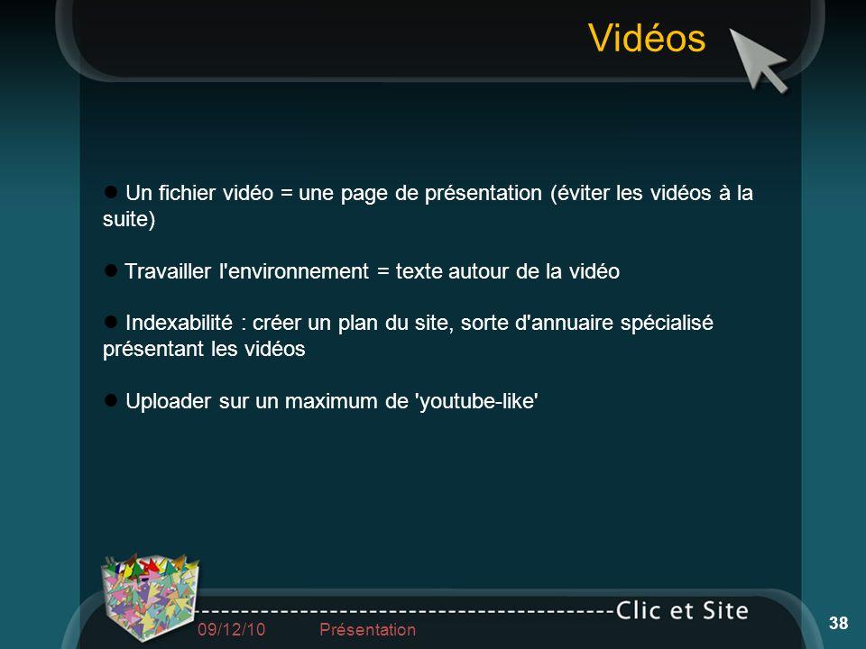 Vidéos Un fichier vidéo = une page de présentation (éviter les vidéos à la suite) Travailler l environnement = texte autour de la vidéo.