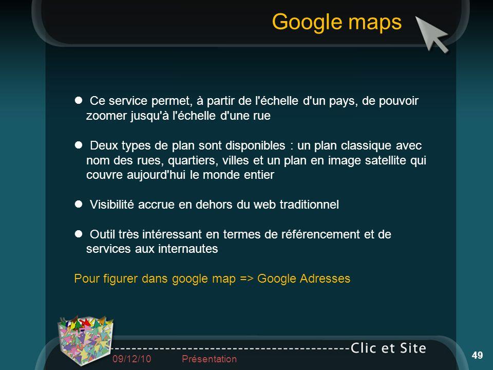 Google maps Ce service permet, à partir de l échelle d un pays, de pouvoir zoomer jusqu à l échelle d une rue.