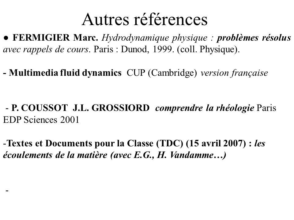 Autres références ● FERMIGIER Marc. Hydrodynamique physique : problèmes résolus avec rappels de cours. Paris : Dunod, 1999. (coll. Physique).