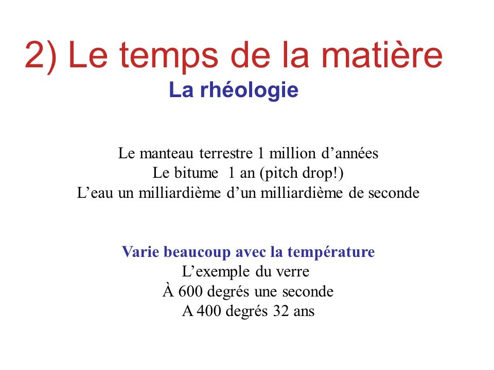 2) Le temps de la matière Le temps de la matière La rhéologie