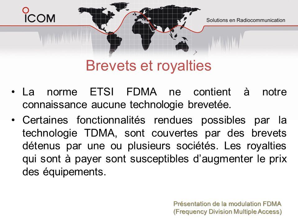 Brevets et royalties La norme ETSI FDMA ne contient à notre connaissance aucune technologie brevetée.