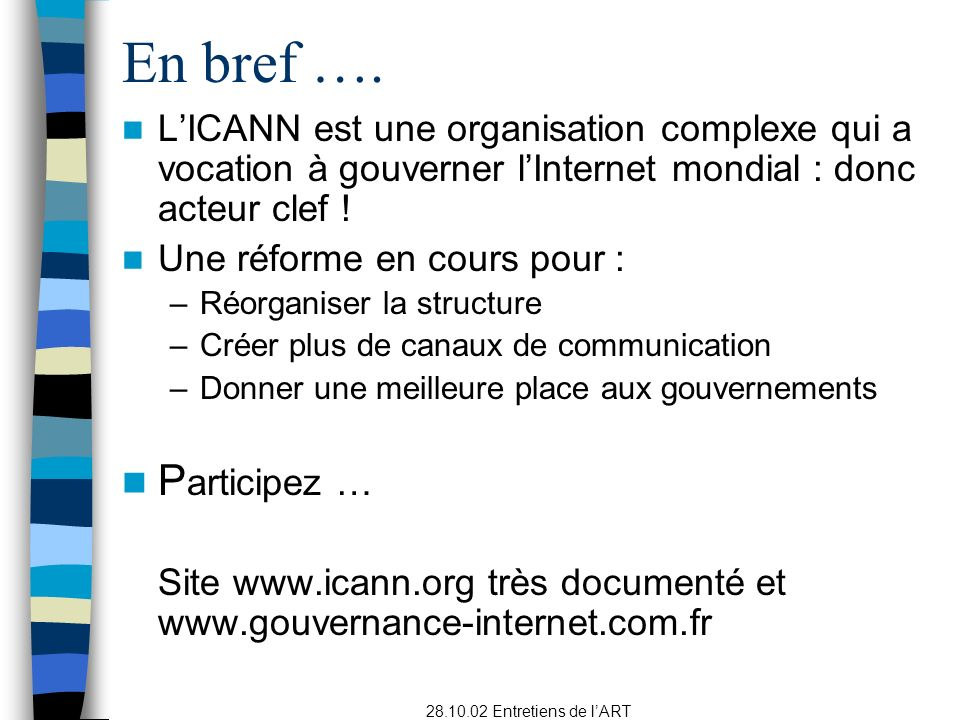 En bref …. L'ICANN est une organisation complexe qui a vocation à gouverner l'Internet mondial : donc acteur clef !