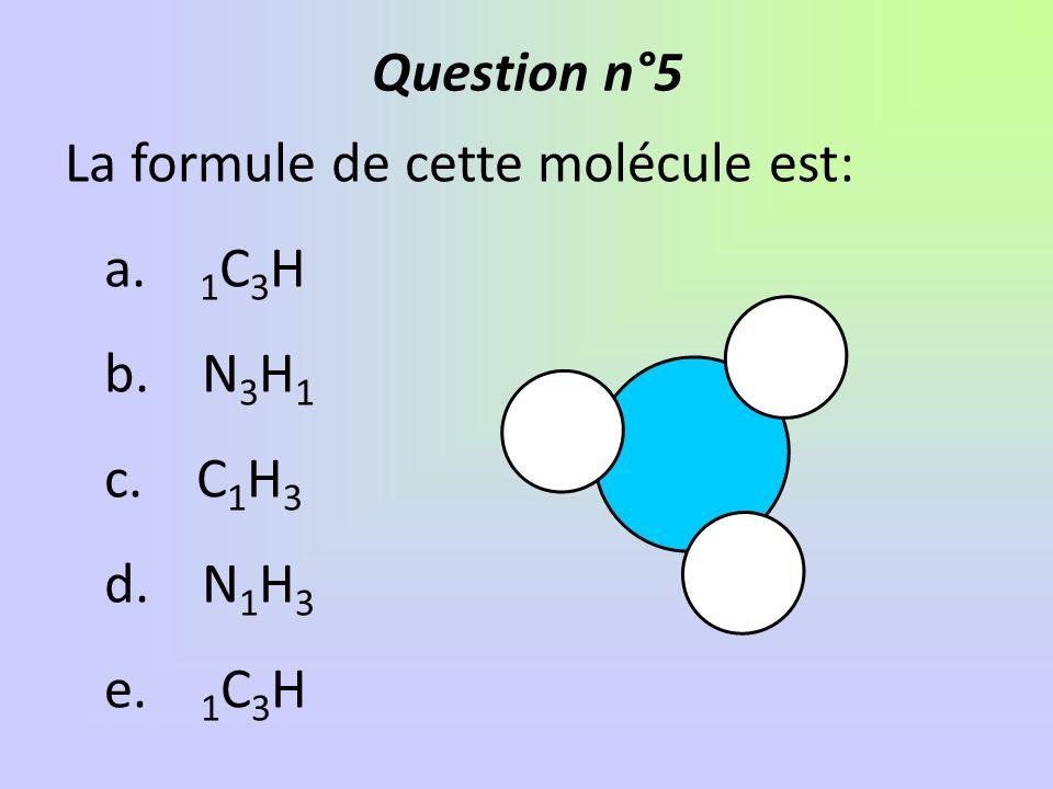 Question n°5 La formule de cette molécule est: a.