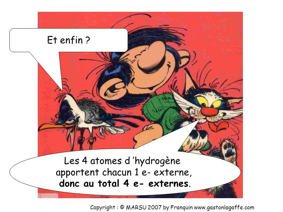 Les 4 atomes d 'hydrogène apportent chacun 1 e- externe,