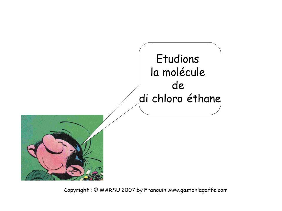 Etudions la molécule de di chloro éthane