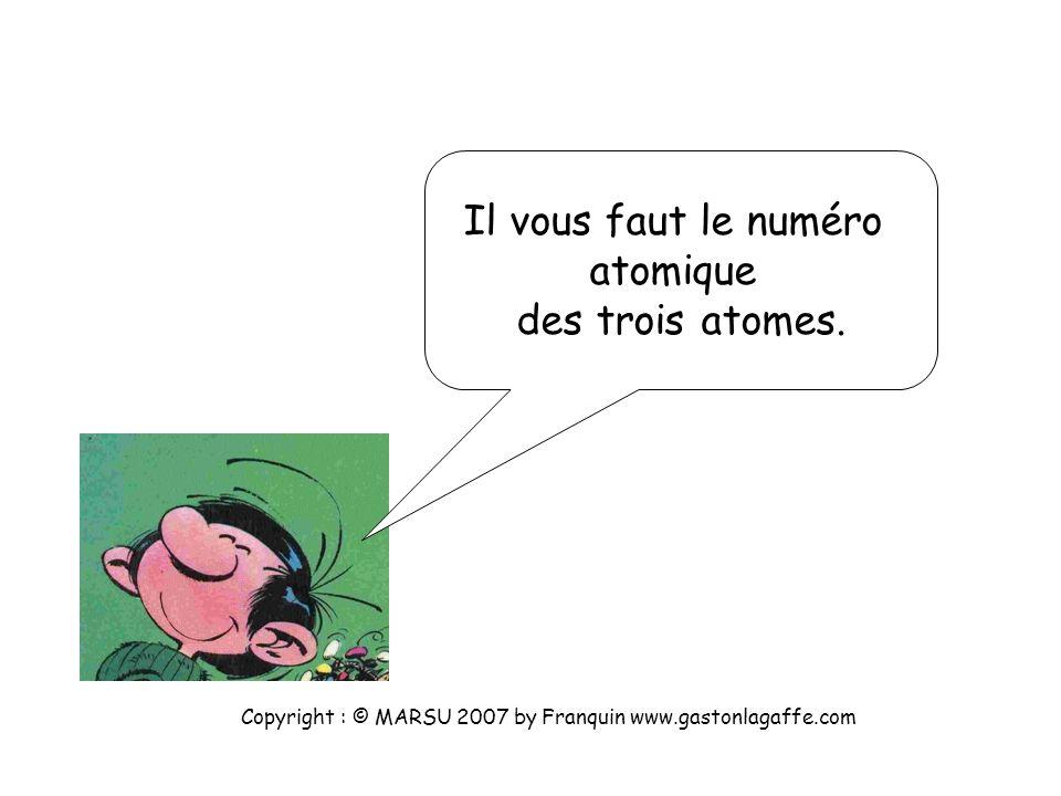 Il vous faut le numéro atomique des trois atomes.
