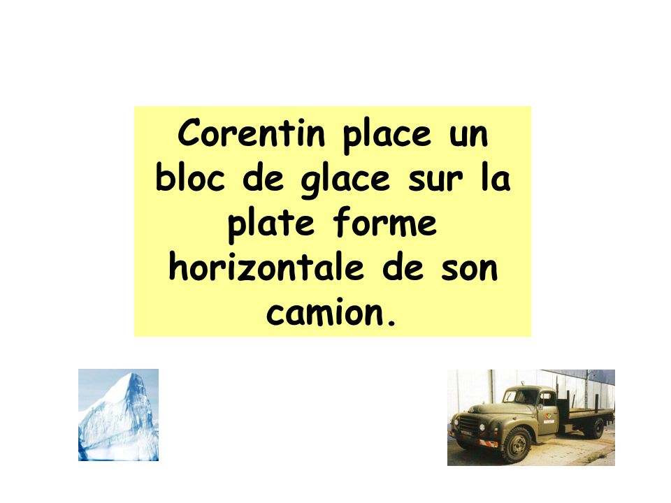 Corentin place un bloc de glace sur la plate forme horizontale de son camion.