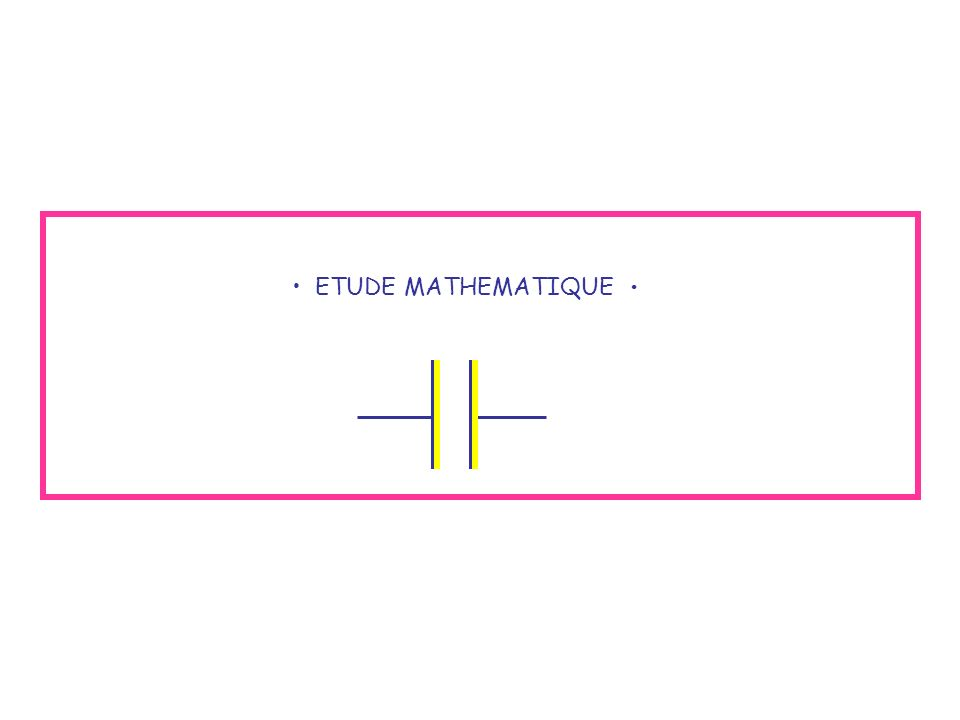 ETUDE MATHEMATIQUE •