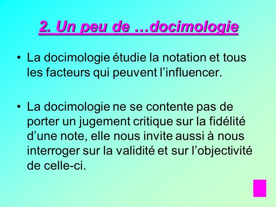 2. Un peu de …docimologie La docimologie étudie la notation et tous les facteurs qui peuvent l'influencer.