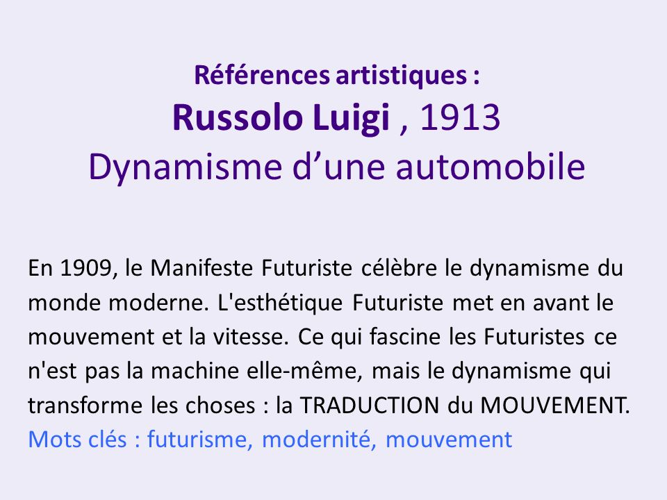 Références artistiques : Russolo Luigi , 1913 Dynamisme d'une automobile