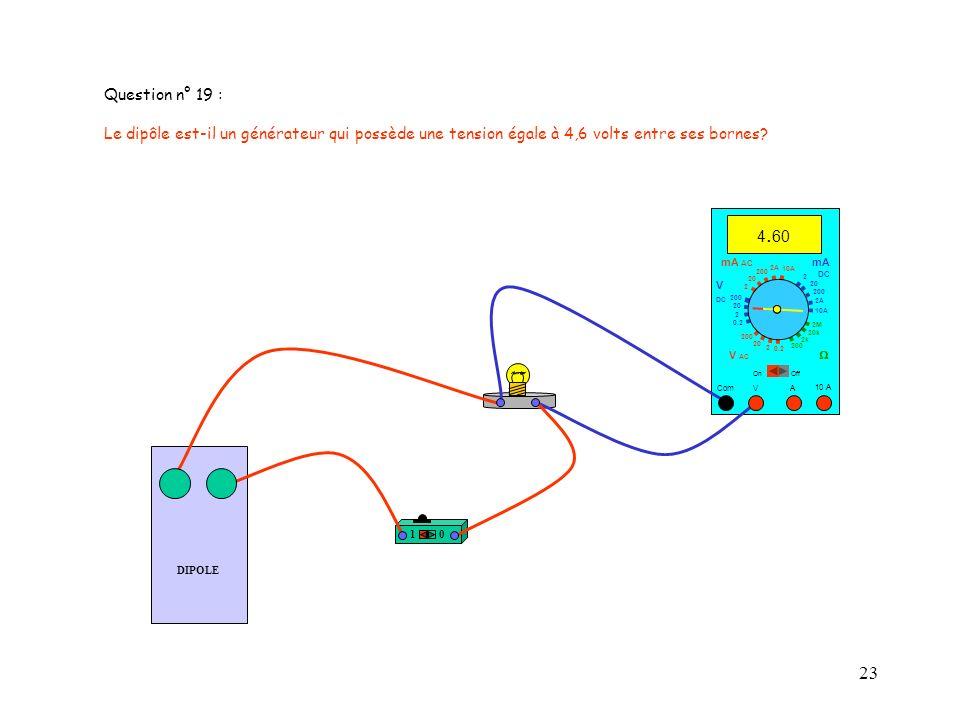 Question n° 19 : Le dipôle est-il un générateur qui possède une tension égale à 4,6 volts entre ses bornes