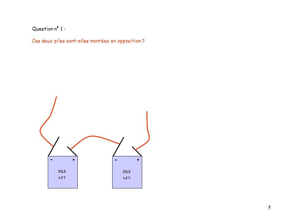 - - Question n° 1 : Ces deux piles sont-elles montées en opposition