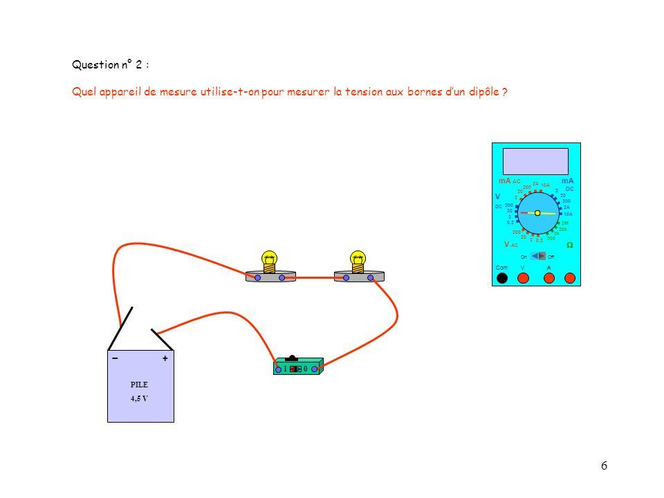 Question n° 2 : Quel appareil de mesure utilise-t-on pour mesurer la tension aux bornes d'un dipôle