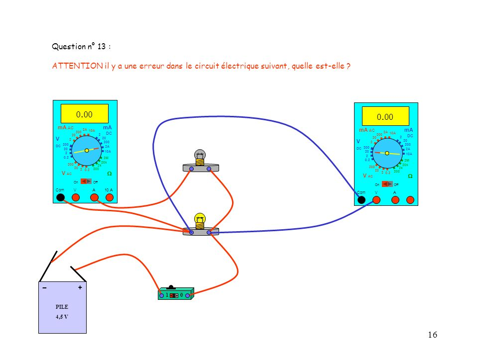 Question n° 13 : ATTENTION il y a une erreur dans le circuit électrique suivant, quelle est-elle 0.00.