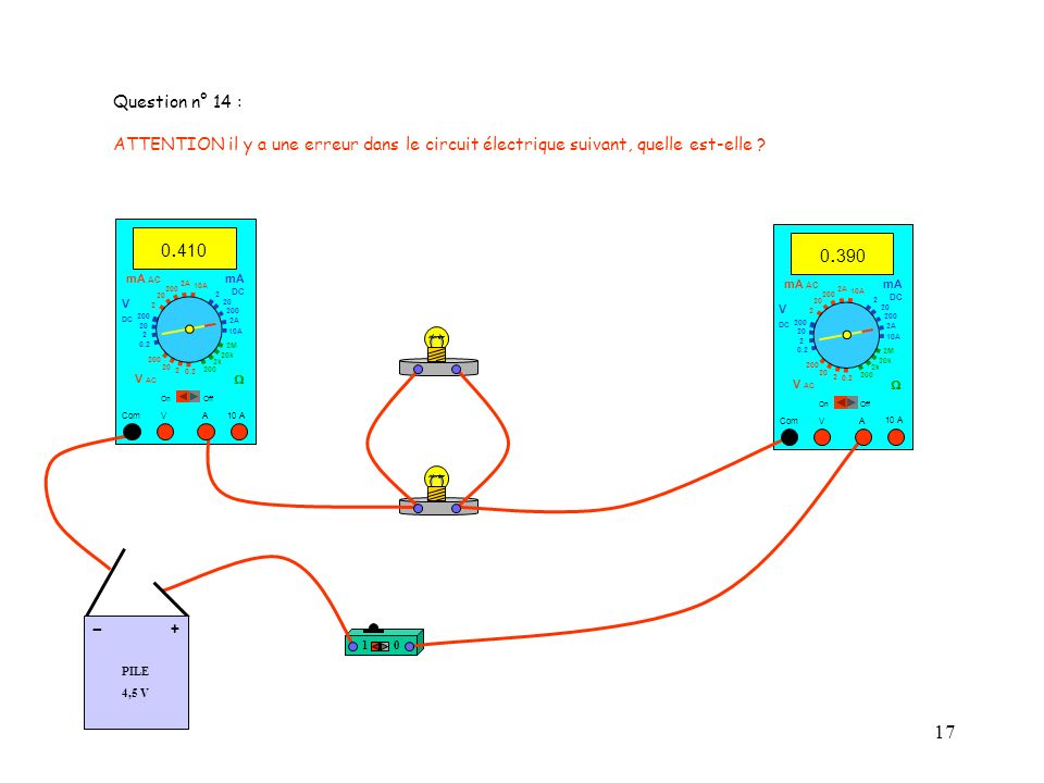 Question n° 14 : ATTENTION il y a une erreur dans le circuit électrique suivant, quelle est-elle 0.410.