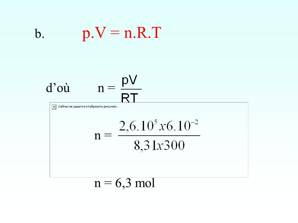 p.V = n.R.T d'où n = n = n = 6,3 mol