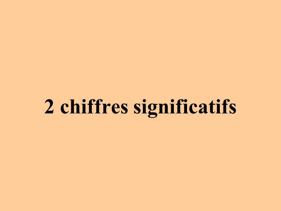 2 chiffres significatifs