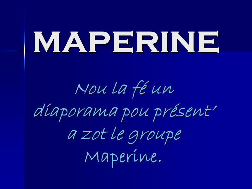 Nou la fé un diaporama pou présent' a zot le groupe Maperine.