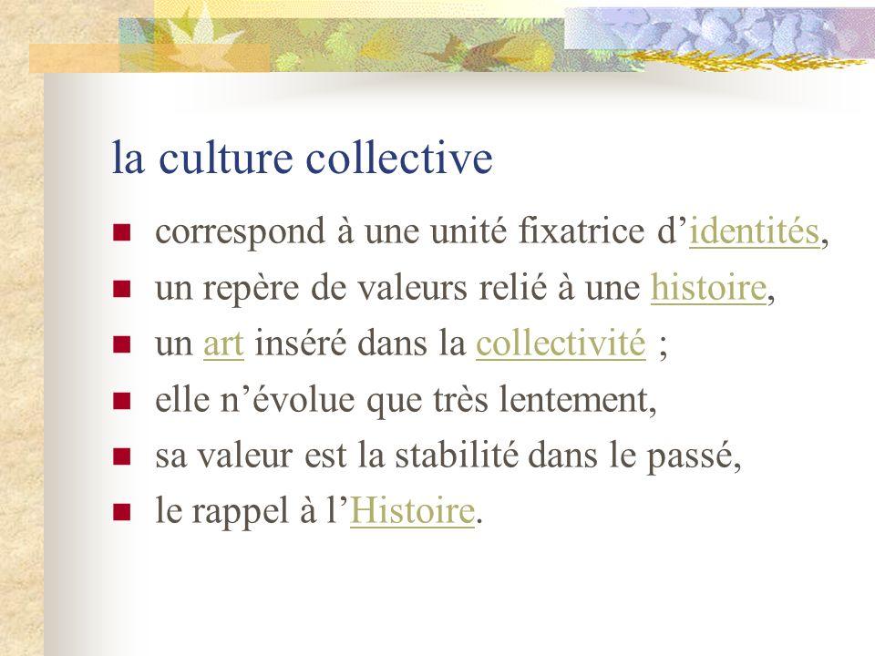 la culture collective correspond à une unité fixatrice d'identités,