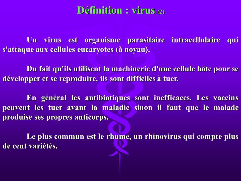Définition : virus (2) Un virus est organisme parasitaire intracellulaire qui s attaque aux cellules eucaryotes (à noyau).