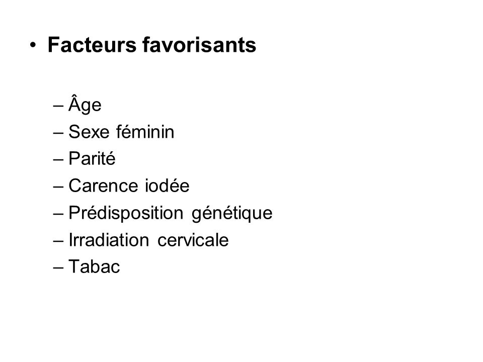 Facteurs favorisants Âge Sexe féminin Parité Carence iodée