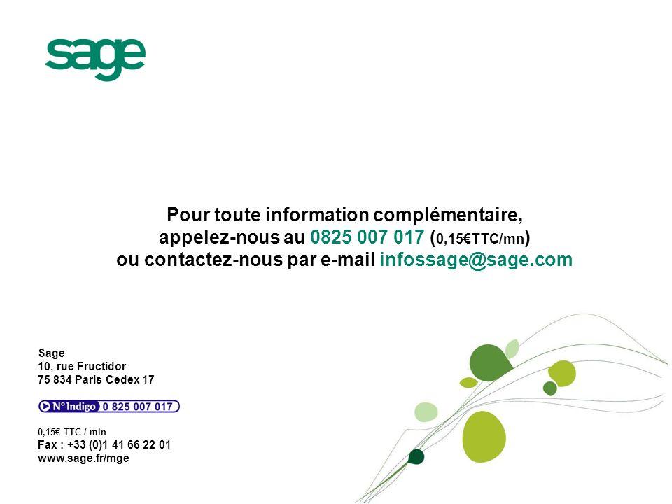 Pour toute information complémentaire, appelez-nous au 0825 007 017 (0,15€TTC/mn) ou contactez-nous par e-mail infossage@sage.com