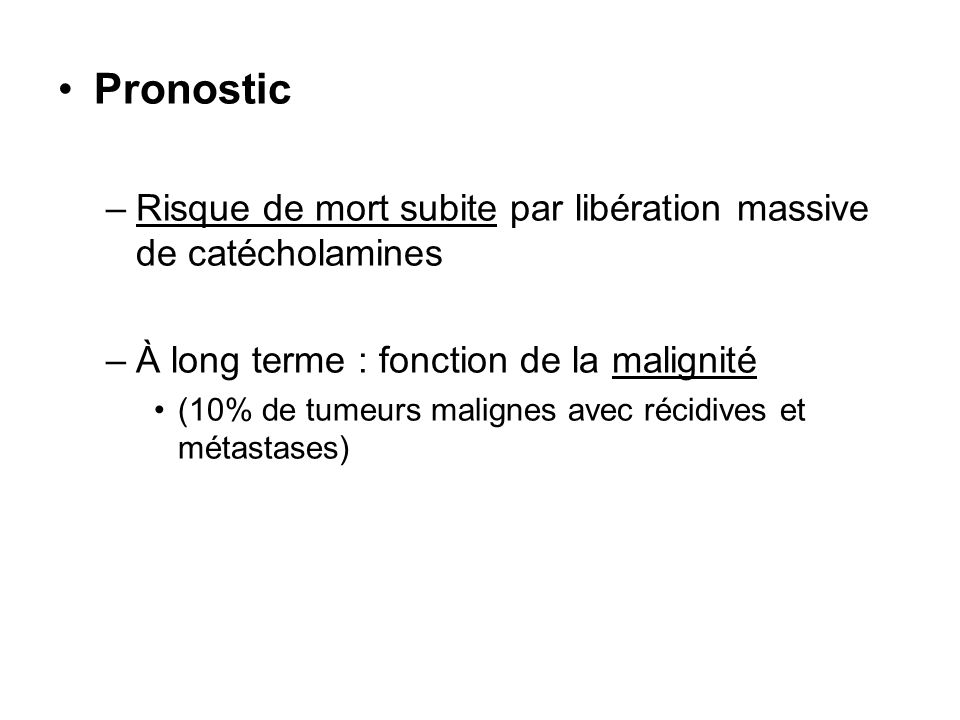 Pronostic Risque de mort subite par libération massive de catécholamines. À long terme : fonction de la malignité.
