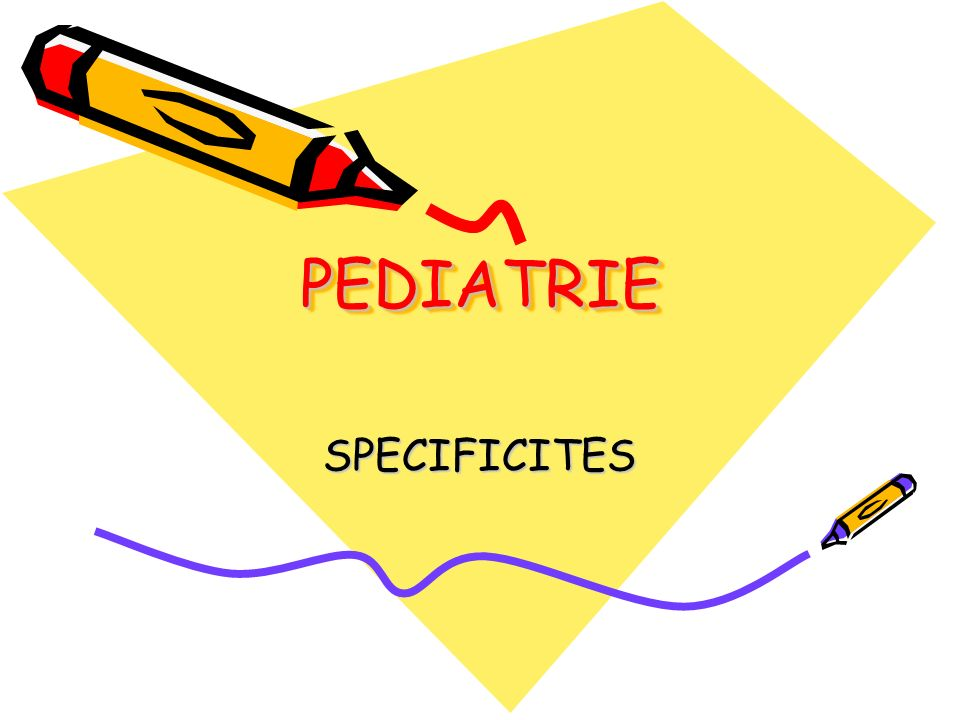 PEDIATRIE SPECIFICITES