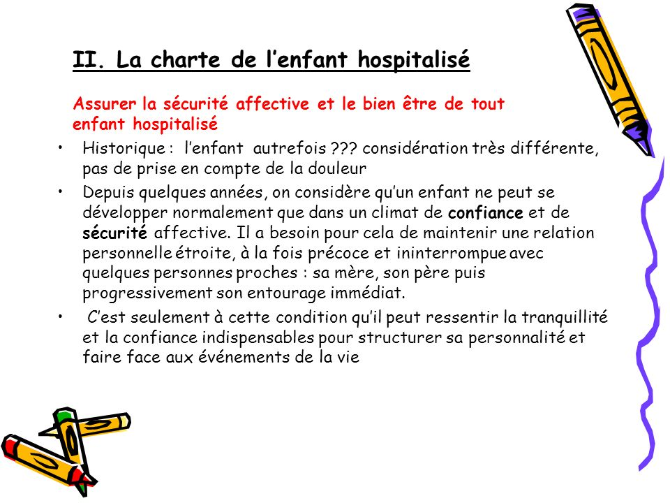 II. La charte de l'enfant hospitalisé Assurer la sécurité affective et le bien être de tout enfant hospitalisé