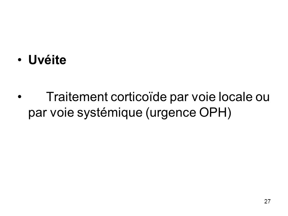 Uvéite Traitement corticoïde par voie locale ou par voie systémique (urgence OPH)