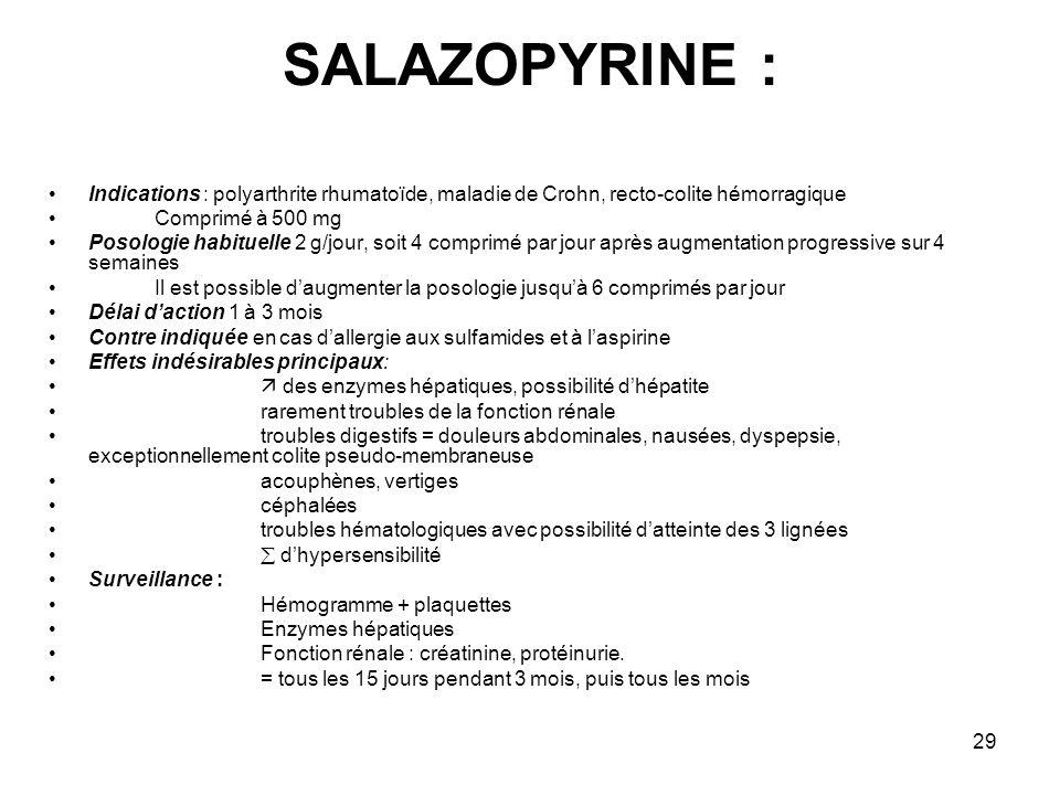 SALAZOPYRINE : Indications : polyarthrite rhumatoïde, maladie de Crohn, recto-colite hémorragique. Comprimé à 500 mg.