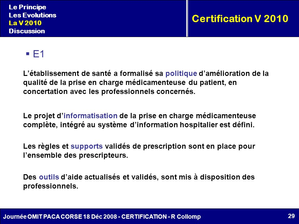Le Principe Les Evolutions. La V 2010. Discussion. Certification V 2010. E1.