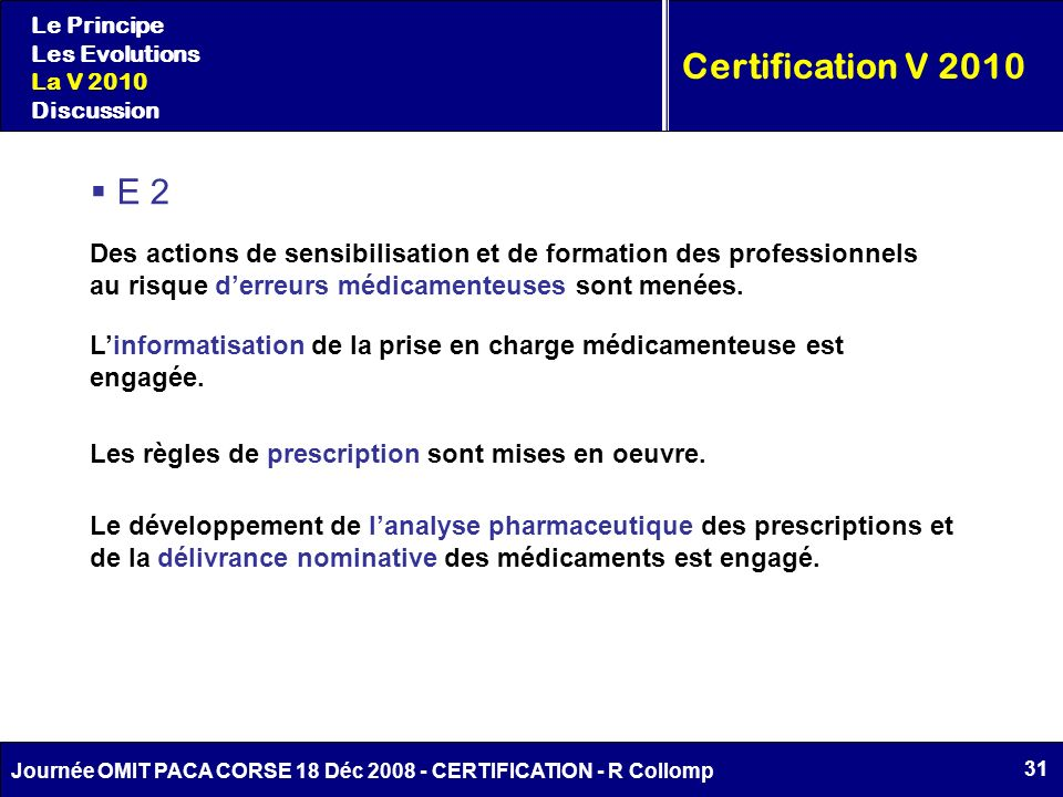 Le Principe Les Evolutions. La V 2010. Discussion. Certification V 2010. E 2.