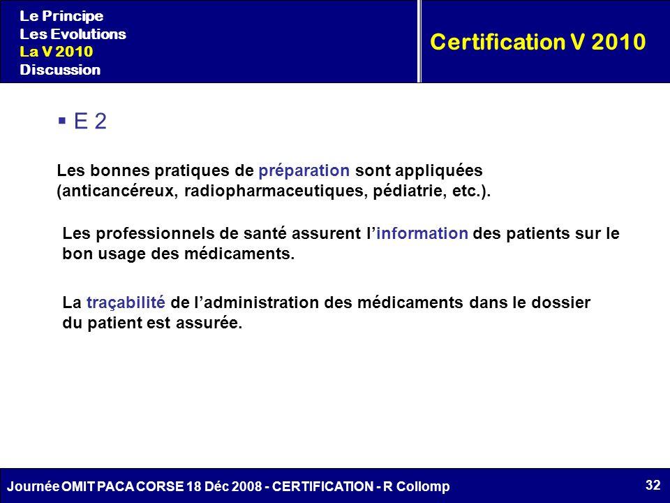 Le Principe Les Evolutions. La V 2010. Discussion. Certification V 2010. E 2. Les bonnes pratiques de préparation sont appliquées.