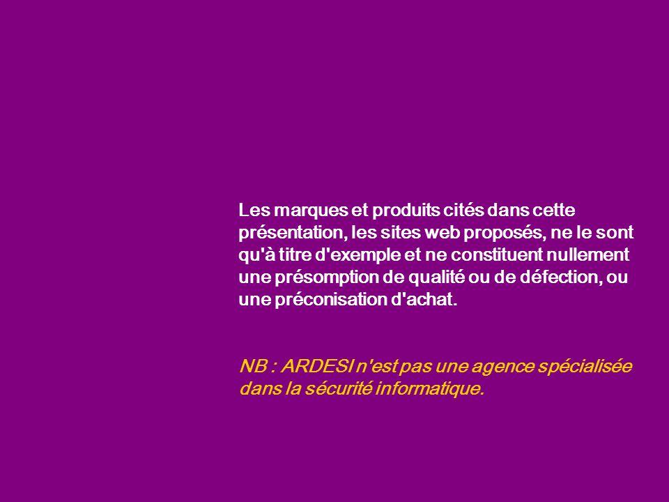 Les marques et produits cités dans cette présentation, les sites web proposés, ne le sont qu à titre d exemple et ne constituent nullement une présomption de qualité ou de défection, ou une préconisation d achat.