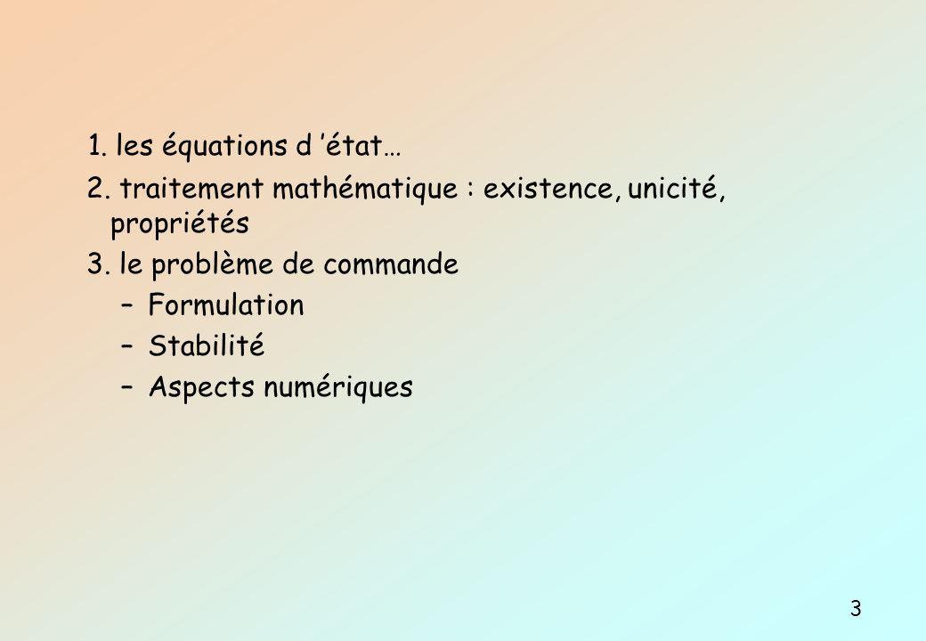 1. les équations d 'état… 2. traitement mathématique : existence, unicité, propriétés. 3. le problème de commande.