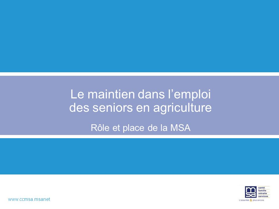 Le maintien dans l'emploi des seniors en agriculture Rôle et place de la MSA