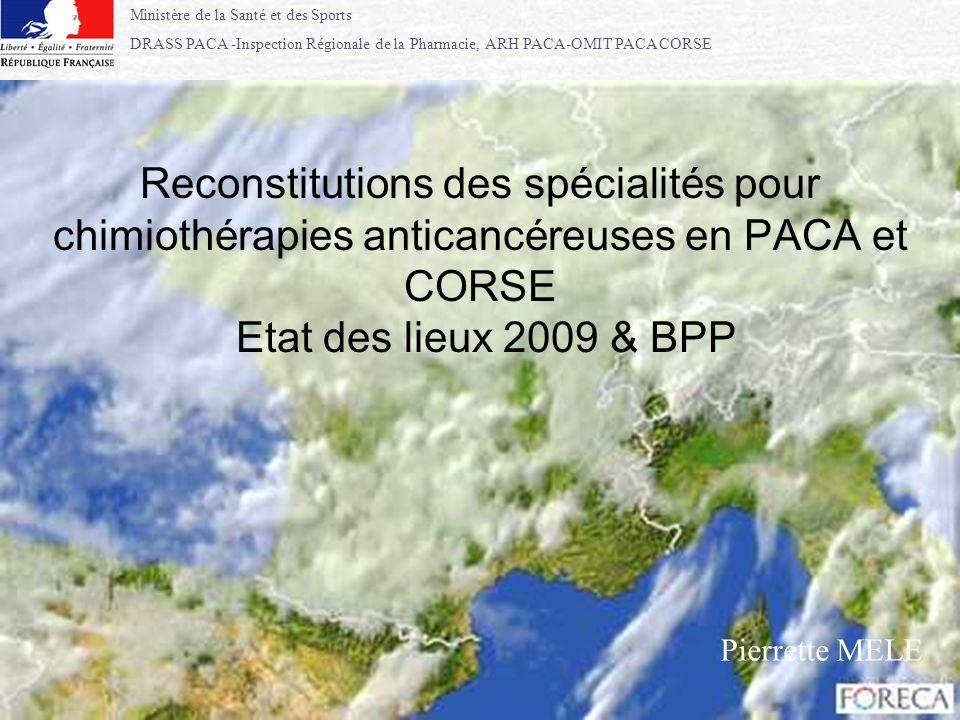 Reconstitutions des spécialités pour chimiothérapies anticancéreuses en PACA et CORSE Etat des lieux 2009 & BPP