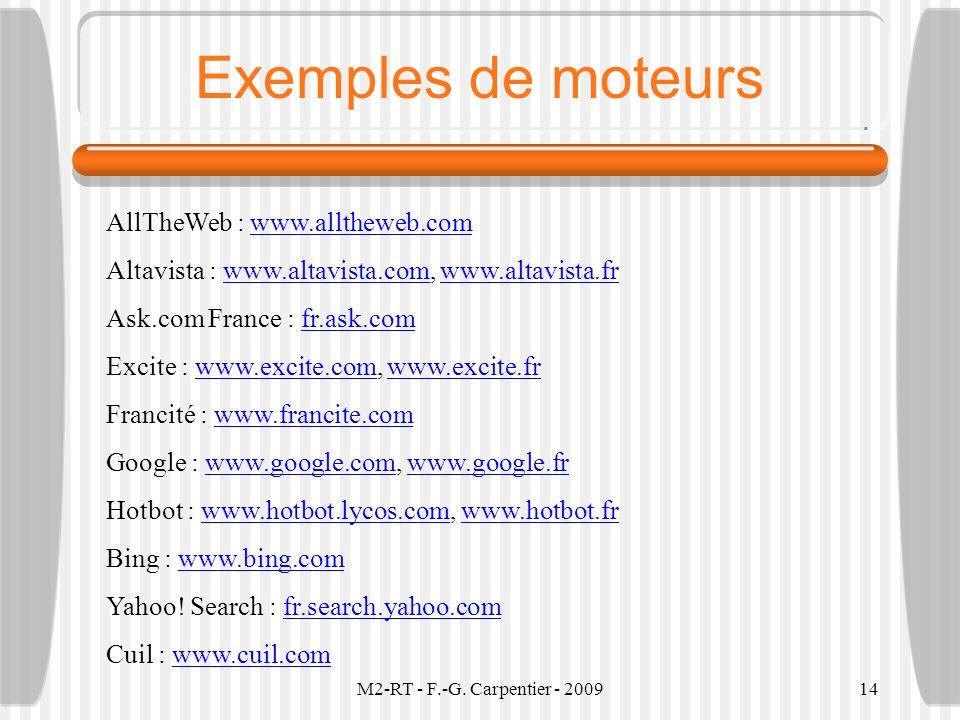 Exemples de moteurs AllTheWeb : www.alltheweb.com. Altavista : www.altavista.com, www.altavista.fr.