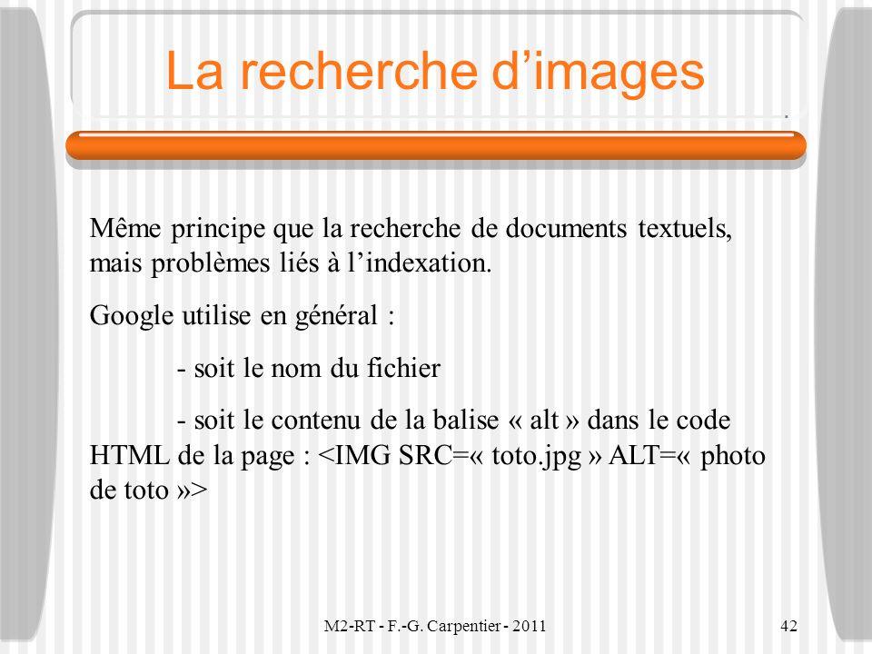 La recherche d'images Même principe que la recherche de documents textuels, mais problèmes liés à l'indexation.