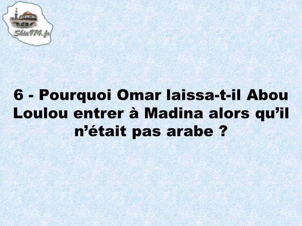 6 - Pourquoi Omar laissa-t-il Abou Loulou entrer à Madina alors qu'il n'était pas arabe