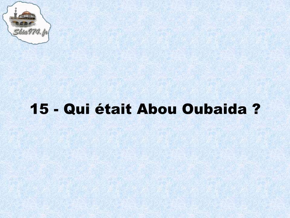 15 - Qui était Abou Oubaida