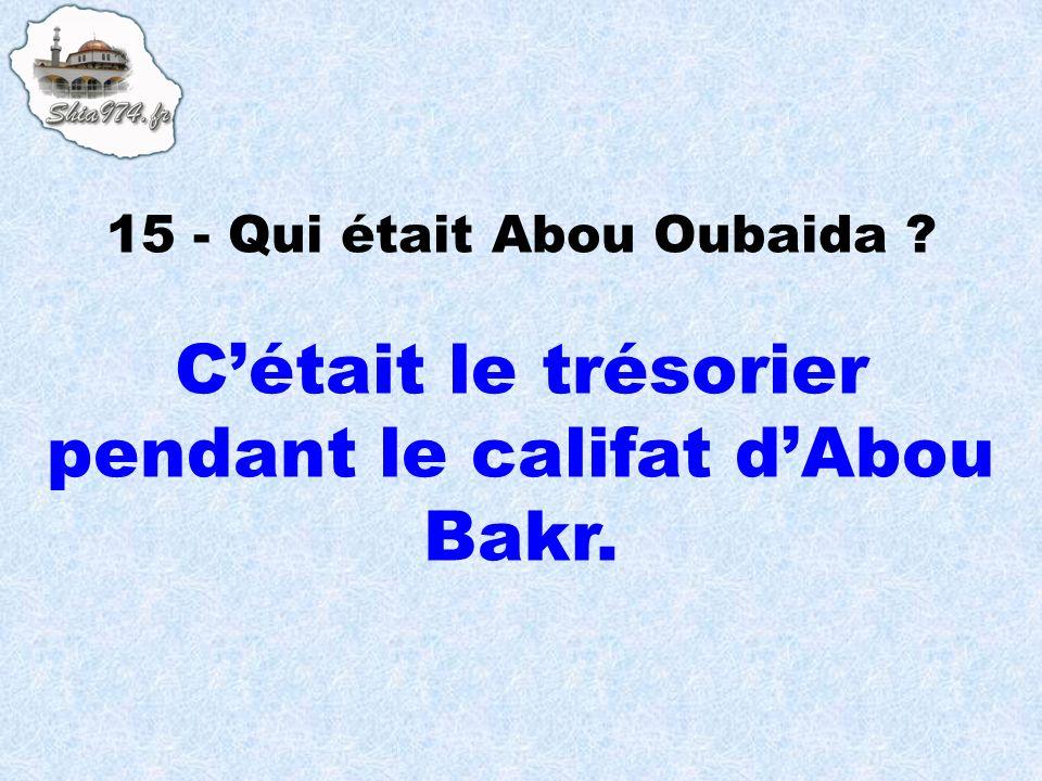 C'était le trésorier pendant le califat d'Abou Bakr.