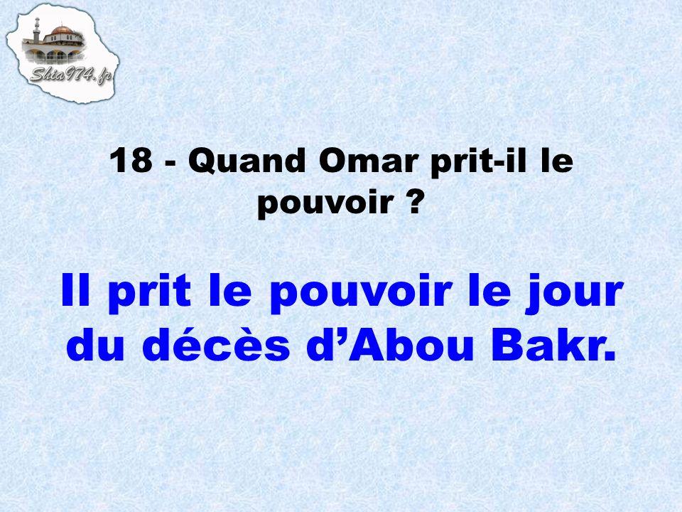 Il prit le pouvoir le jour du décès d'Abou Bakr.