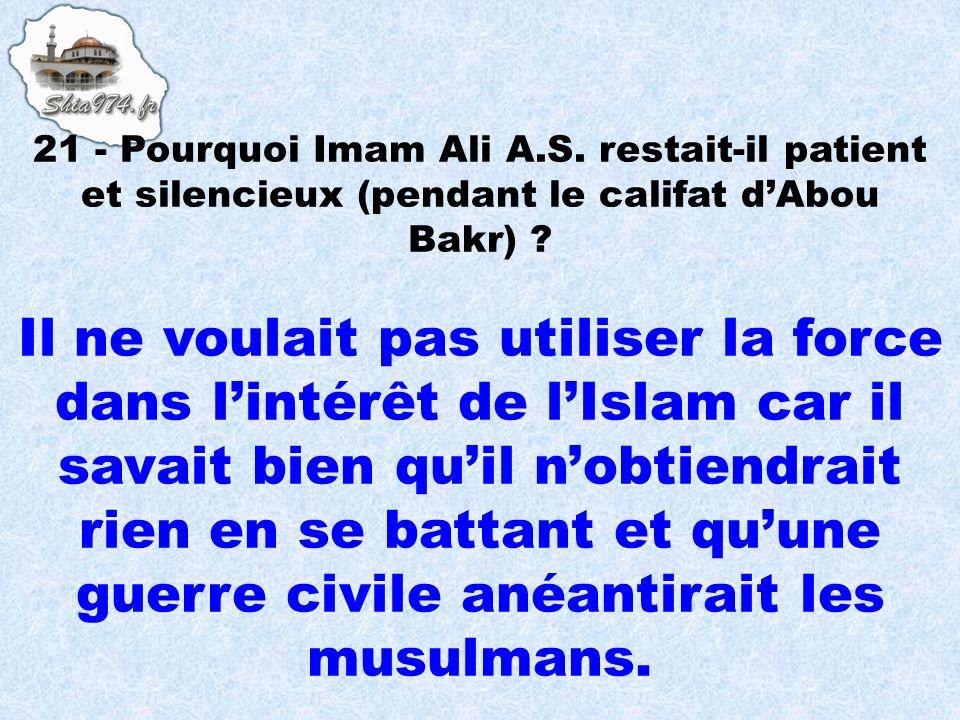 21 - Pourquoi Imam Ali A.S. restait-il patient et silencieux (pendant le califat d'Abou Bakr)