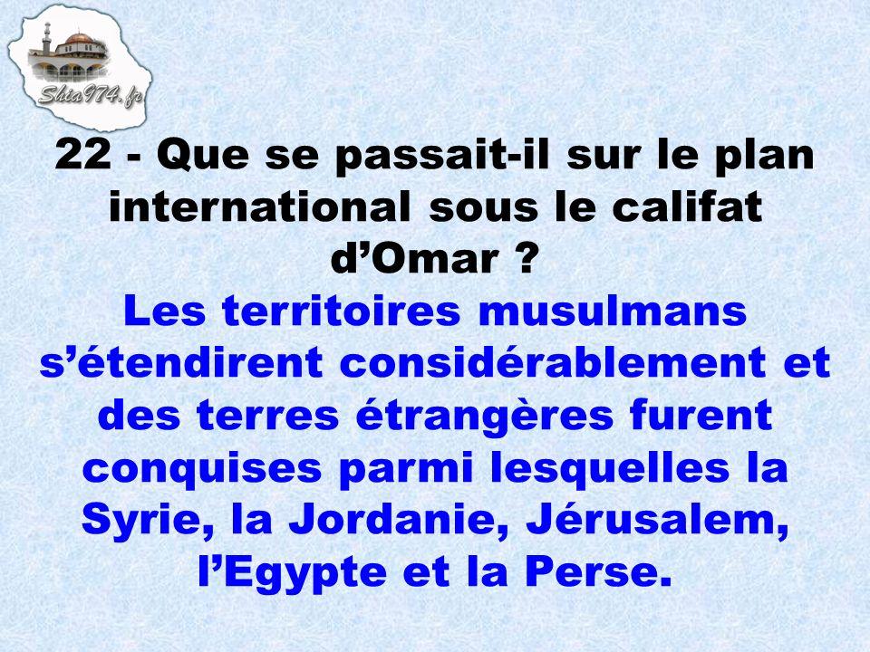 22 - Que se passait-il sur le plan international sous le califat d'Omar