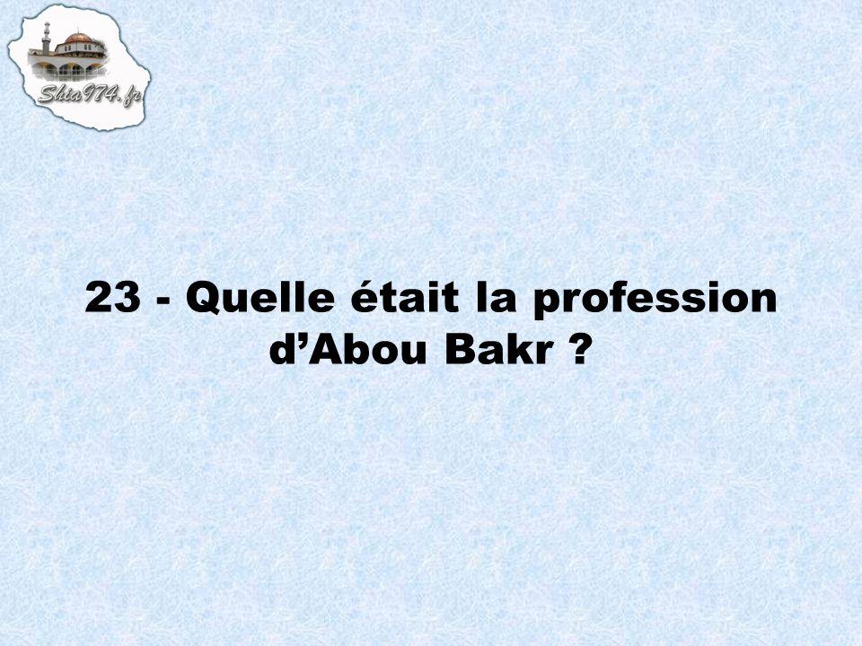 23 - Quelle était la profession d'Abou Bakr