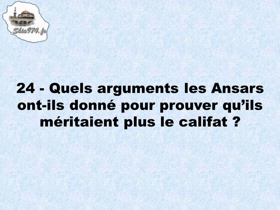 24 - Quels arguments les Ansars ont-ils donné pour prouver qu'ils méritaient plus le califat