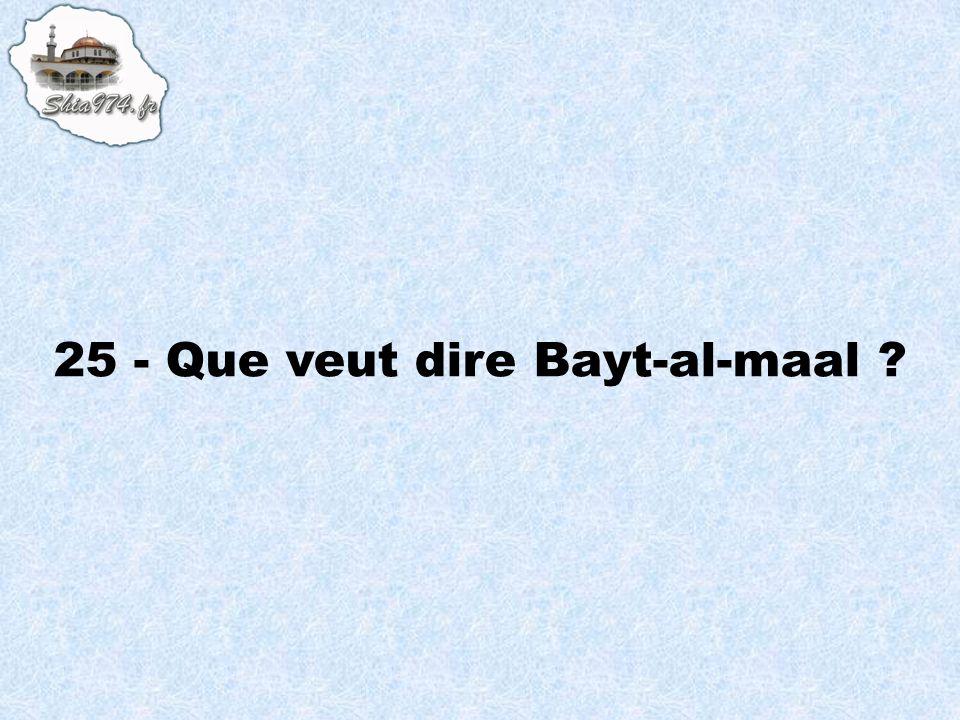 25 - Que veut dire Bayt-al-maal